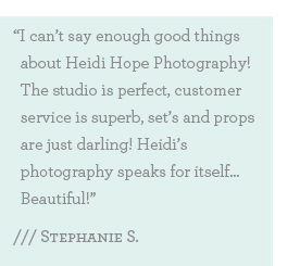 I can't say enough good things about Heidi Hope Photography! The studio is perfect, customer service is superb, set's and props are just darling! Heidi's photography speaks for itself…Beautiful!